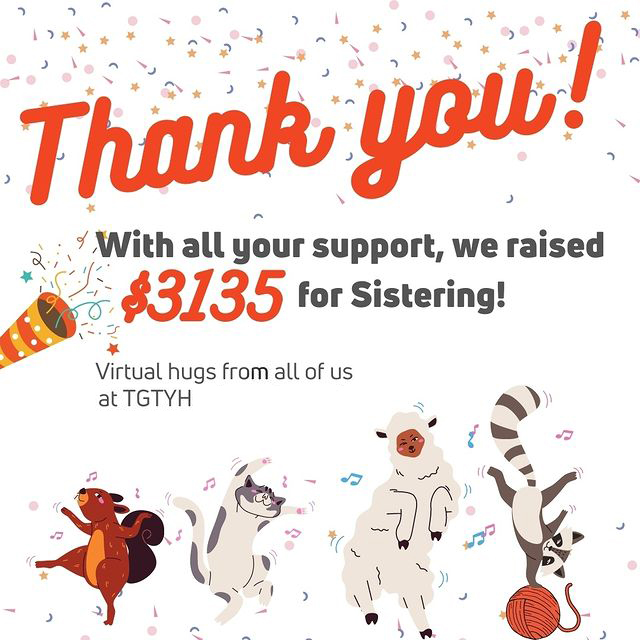 Thank you! With all your support, we raised $3,135 for Sistering! Virtual hugs from all of us at TGTYH.